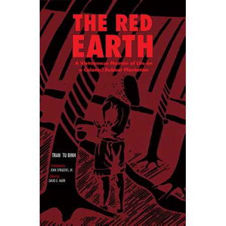 The Red Earth : A Vietnamese Memoir of Life on a Colonial Rubber Plantation