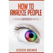 How to Analyze People: A Beginner's Guide to Analyzing, Understanding, and Predicting People's Behavior - eBook