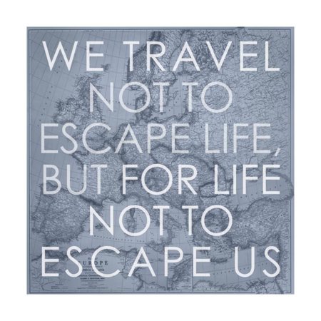 We Travel Not to Escape Life, but for Life not to Escape Us - 1915 Europe Map with Africa and Asia Print Wall Art By National Geographic Maps