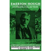 EMERSON HOUGH Ultimate Collection – 19 Western Classics & Adventure Novels, Including Historical Books, Poetry & Children's Tales (Illustrated) - eBook