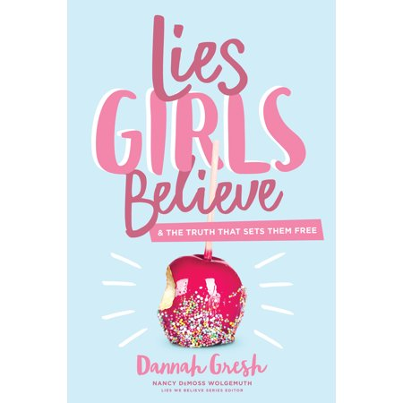 Lies Girls Believe : And the Truth that Sets Them (Best Truths To Ask)