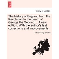 The History of England from the Revolution to the Death of George the Second ... a New Edition. with the Author's Last Corrections and Improvements.