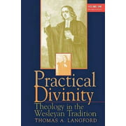 Practical Divinity: Practical Divinity Volume One Revised Edition: Theology in the Wesleyan Tradition (Paperback)