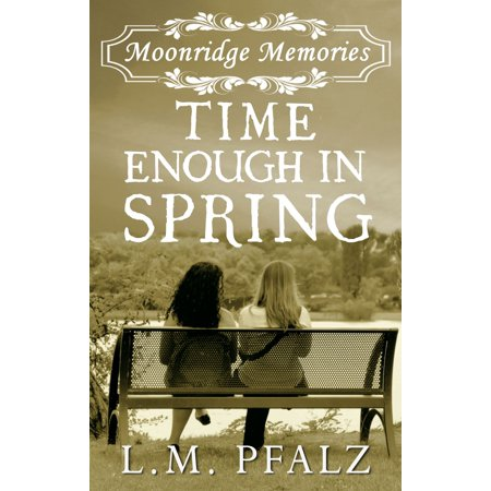 Time Enough In Spring (Moonridge Memories, #4) - eBook