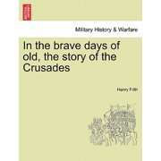 In the Brave Days of Old, the Story of the Crusades