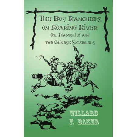 The Boy Ranchers on Roaring River; Or, Diamond X and the Chinese Smugglers -