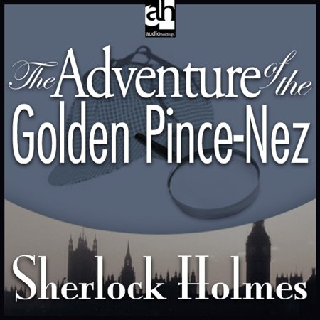 The Adventure of the Golden Pince-Nez - Audiobook (The Adventure Of The Golden Pince Nez)