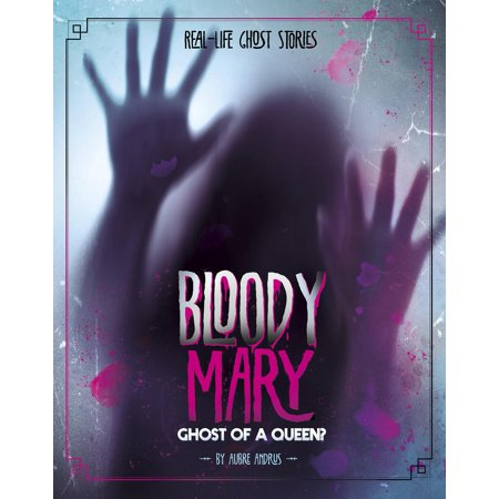 Bloody Mary : Ghost of a (The Bloody Mary Story)