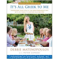 It's All Greek to Me: Transform Your Health the Mediterranean Way with My Family's Century-Old Recipes (Paperback)