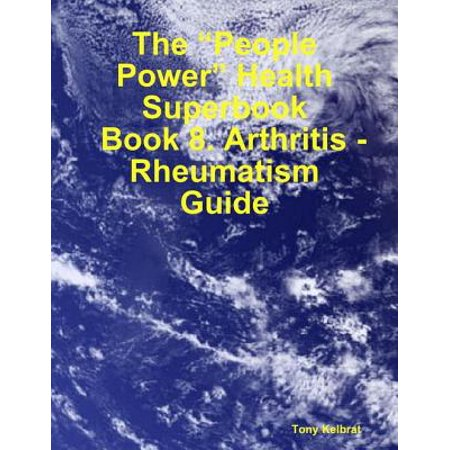 "The ""People Power"" Health Superbook: Book 8. Arthritis - Rheumatism Guide -"