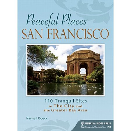 Peaceful Places: San Francisco : 110 Tranquil Sites in the City and the Greater Bay (Best Places For Kids In Bay Area)