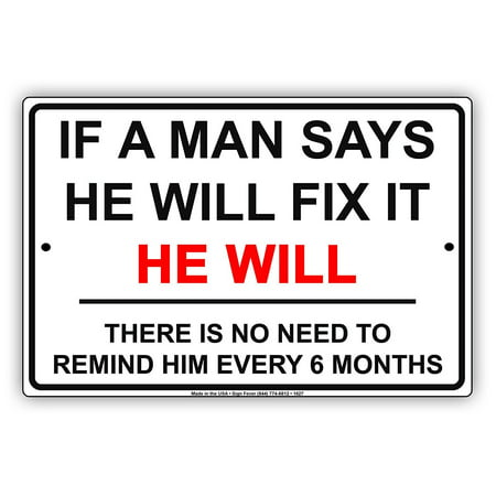 If A Man Says He Will Fix It HE WILL No Need To Remind Every 6 Months Jokes Funny Notice Aluminum Metal Sign Plate