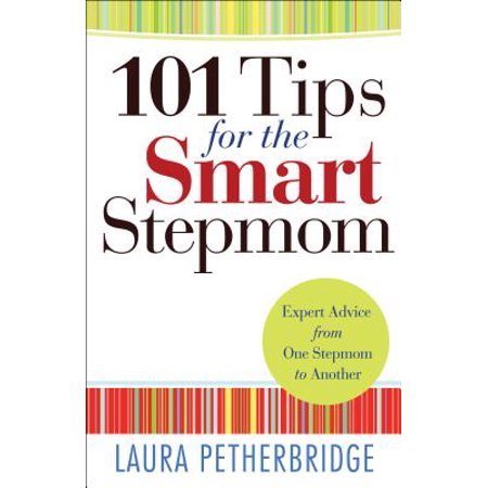 101 Tips for the Smart Stepmom : Expert Advice from One Stepmom to