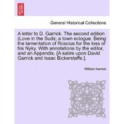 A Letter to D. Garrick. the Second Edition. (Love in the Suds; A Town Eclogue. Being the Lamentation of Roscius for the Loss of His Nyky. with Annotations by the Editor, and an Appendix. [a Satire Upon David Garrick and Isaac Bickerstaffe.].