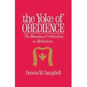 Yoke of Obedience : The Meaning of Ordination in Methodism