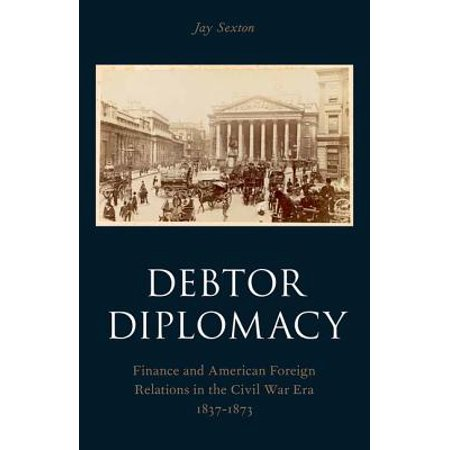 Debtor Diplomacy : Finance and American Foreign Relations in the Civil War Era