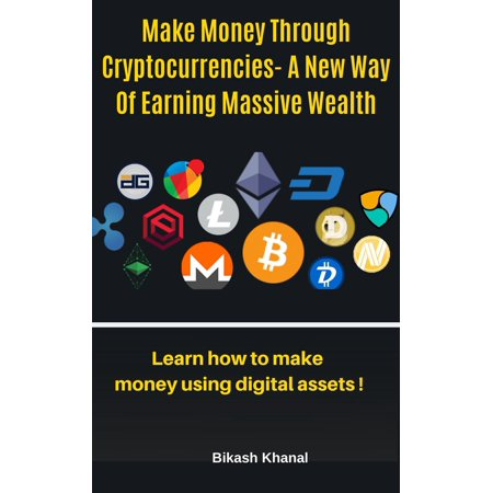 Make Money Through Cryptocurrencies - A New Way Of Earning Massive Wealth - (Best Way To Mine Cryptocurrency)
