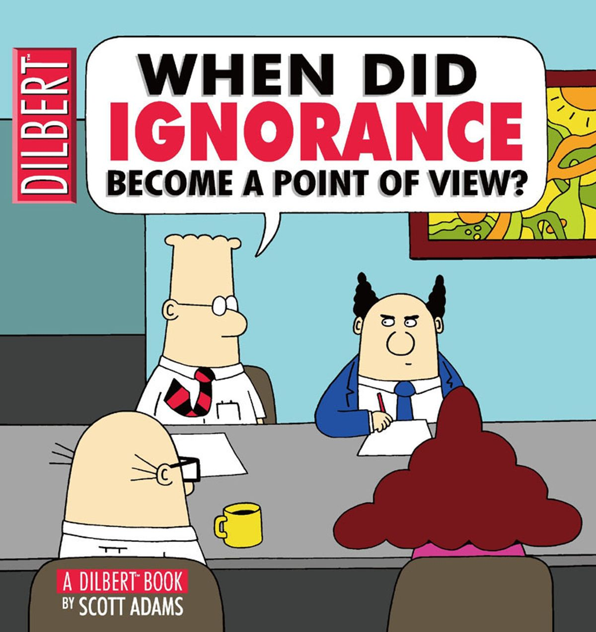 When Did Ignorance Become a Point of View: A Dilbert Book - eBook -  Walmart.com - Walmart.com