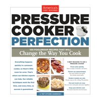 Pressure Cooker Perfection : 100 Foolproof Recipes That Will Change the Way You Cook