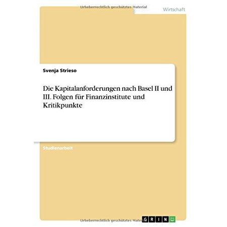 Die Kapitalanforderungen Nach Basel II Und III. Folgen Fur Finanzinstitute Und Kritikpunkte - image 1 de 1
