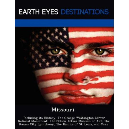 Missouri  Including Its History  The George Washington Carver National Monument  The Nelson Atkins Museum Of Art  The Kansas Cit