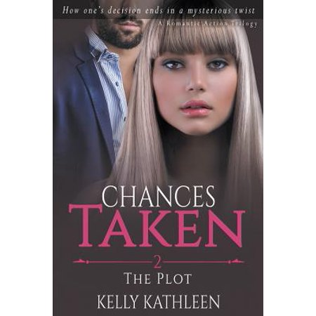 The Plot: Chances Taken - A Romantic Action Trilogy: A Romantic Drama Series of Mfm Romance & Suspense Romance Thrillers Book 2