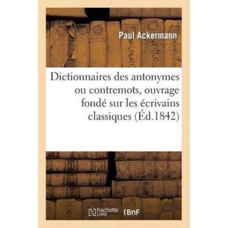 Dictionnaires Des Antonymes Ou Contremots  Ouvrage Fonde Sur Les Ecrivains Classiques