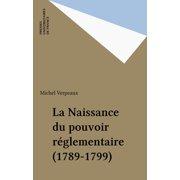 La Naissance du pouvoir réglementaire (1789-1799) - eBook