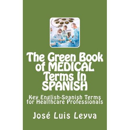 The Green Book of Medical Terms in Spanish: Key English-Spanish Terms for Healthcare Professionals