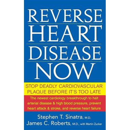 Reverse Heart Disease Now : Stop Deadly Cardiovascular Plaque Before It's Too (Van Morrison Its Too Late To Stop Now)