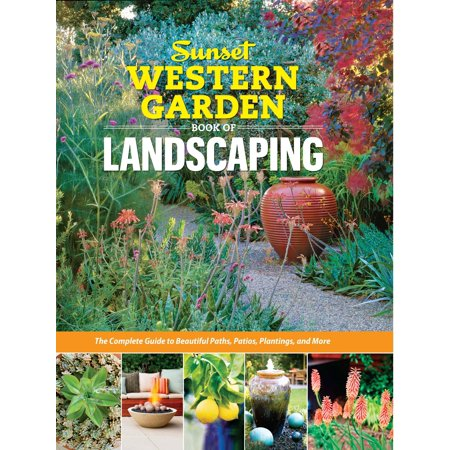 Sunset Western Garden Book of Landscaping : The Complete Guide to ...