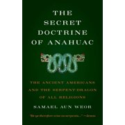 Secret Doctrine of Anahuac: The Ancient Americans and the Serpent-Dragon of All Religions (Paperback)