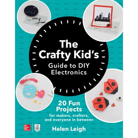 Crafty Guide (The Crafty Kids Guide to DIY Electronics: 20 Fun Projects for Makers, Crafters, and Everyone in Between - eBook)