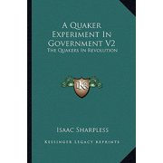 A Quaker Experiment in Government V2 : The Quakers in Revolution