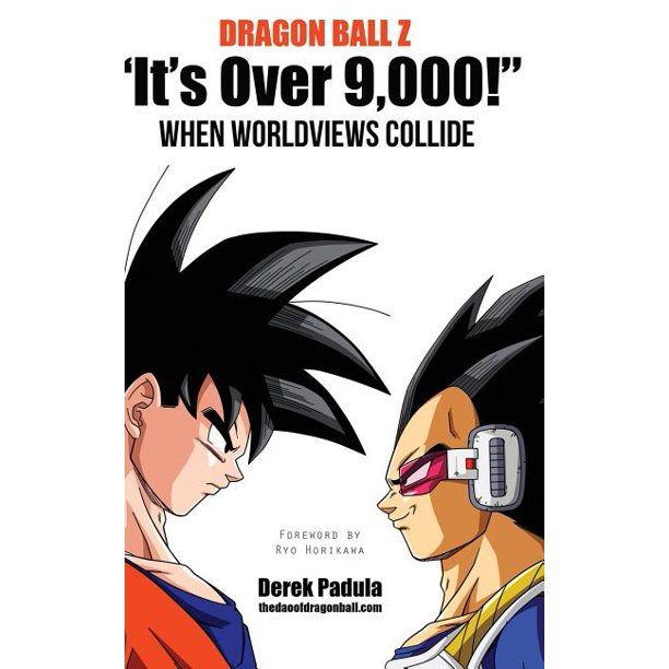 Dragon Ball Z It's Over 9,000! When Worldviews Collide (Hardcover)