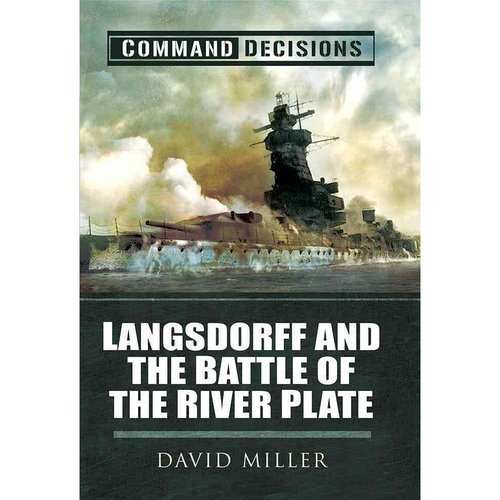 Langsdorff and the Battle of the River Plate: Command Decisions