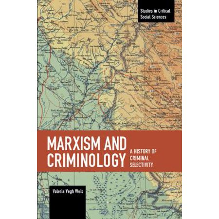 Marxism and Criminology : A History of Criminal