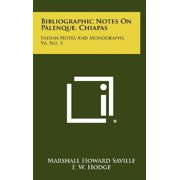 Bibliographic Notes on Palenque, Chiapas : Indian Notes and Monographs, V6, No. 5