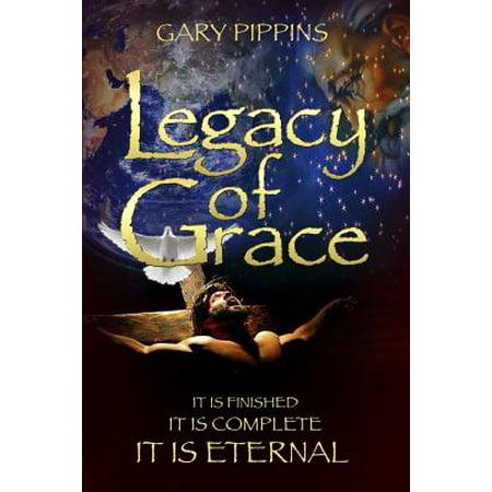 Legacy of Grace : It Is Finished, It Is Complete, It Is Eternal