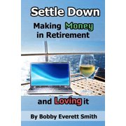 Settle Down Making Money in Retirement and Loving It - eBook