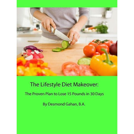The Lifestyle Diet Makeover: The Proven Plan to Lose 15 Pounds in 30 Days -