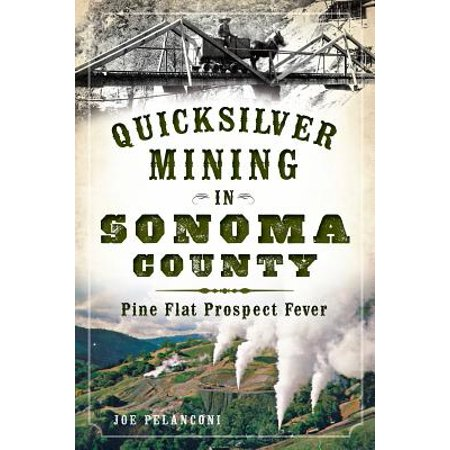 Quicksilver Mining in Sonoma County : Pine Flat Prospect Fever