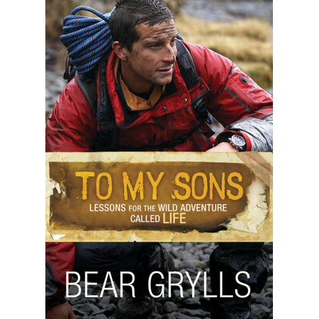 - To My Sons : Lessons for the Wild Adventure Called Life