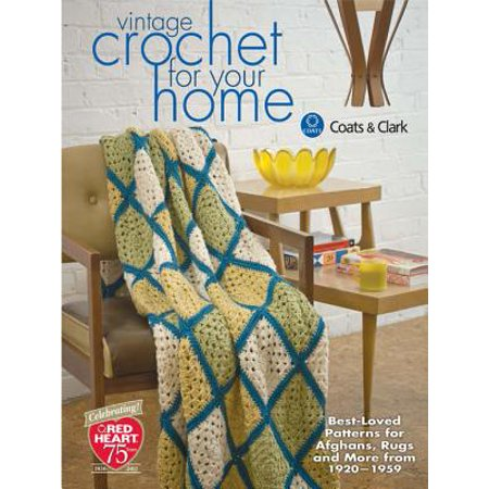 Vintage Crochet for Your Home : Best-Loved Patterns for Afghans, Rugs and