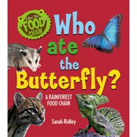 Follow the Food Chain: Who Ate the Butterfly? a Rainforest Food Chain (Paperback)
