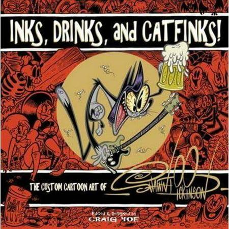 Inks  Drinks  And Catfinks   The Custom Cartoon Art Of Shawn Dickinson