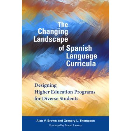 The Changing Landscape of Spanish Language Curricula : Designing Higher Education Programs for Diverse