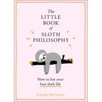 The Little Animal Philosophy Books: The Little Book of Sloth Philosophy (the Little Animal Philosophy Books) (Hardcover)