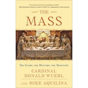 The Mass : The Glory, the Mystery, the Tradition