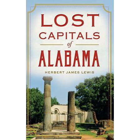 Lost Capitals of Alabama (List Of States And Capitals By Region)